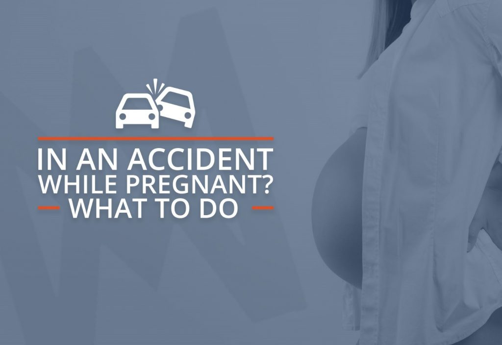 In an Accident while pregnant? Here's what to do