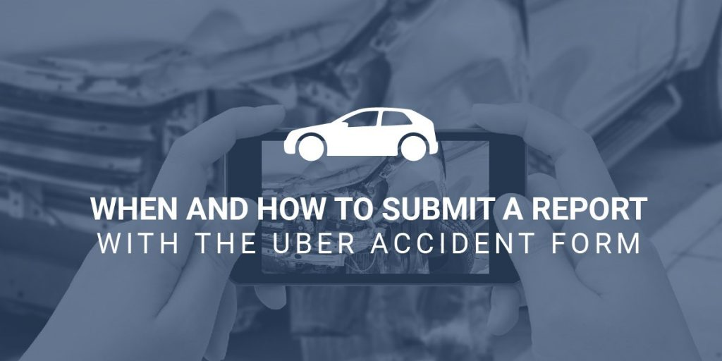 When and How to Submit a Report with the Uber Accident Form