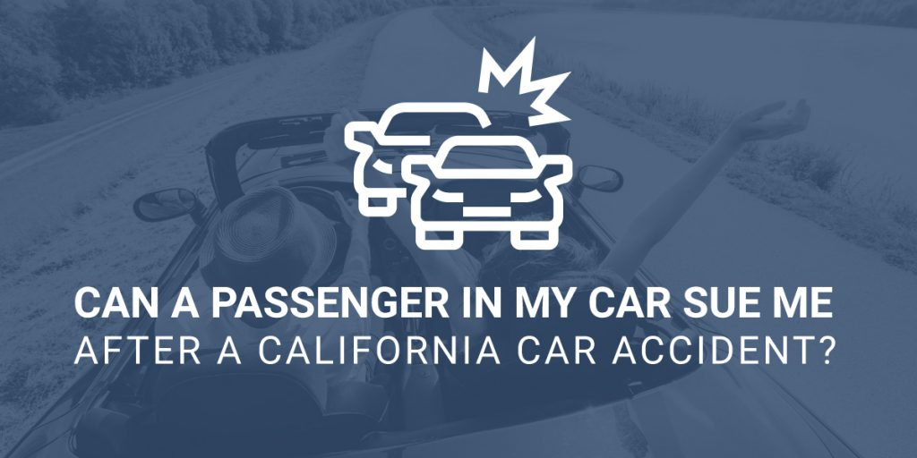 Can A Passenger in My Car Sue Me After A California Car Accident?
