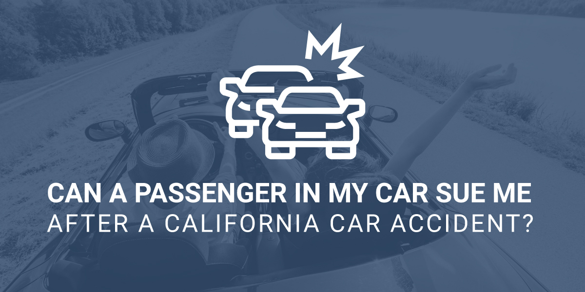 Can A Passenger Sue Me After a California Car Accident?