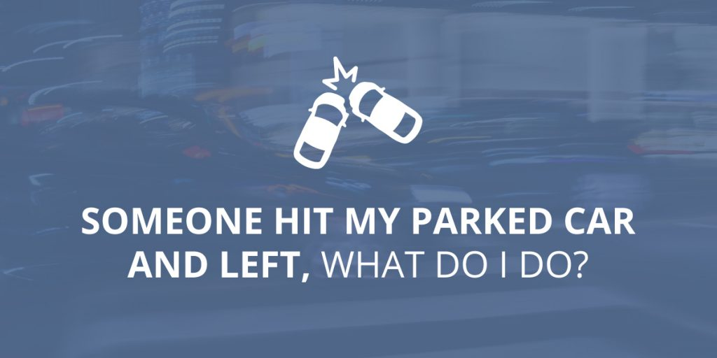 Someone Hit My Parked Car And Left – What Do I Do?