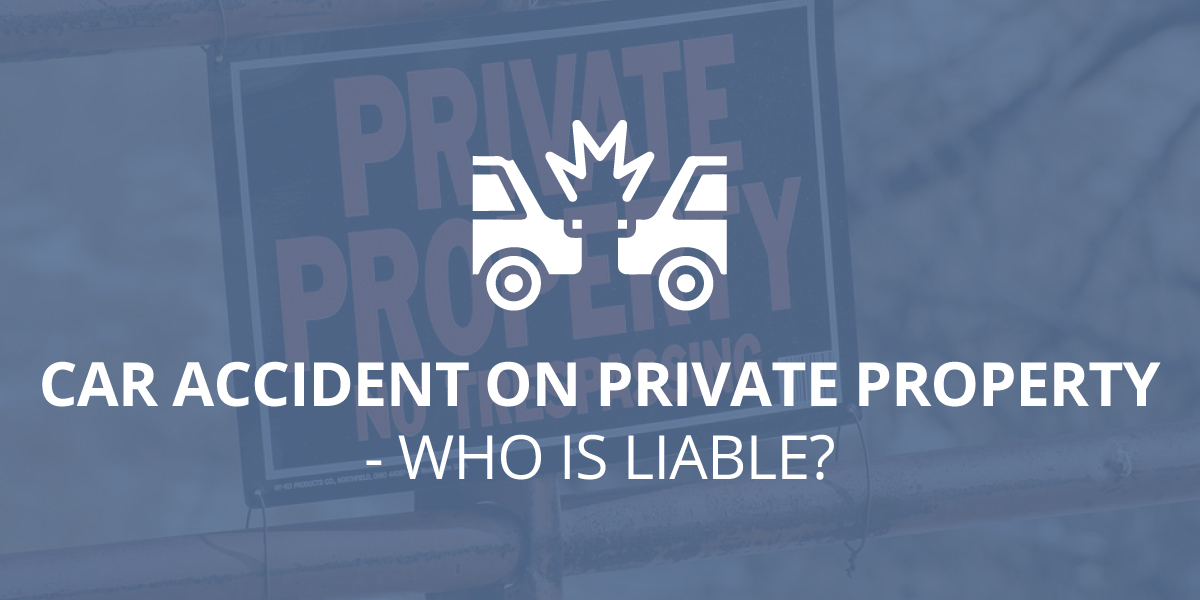 Car Accident on Private Property — Who is Liable?