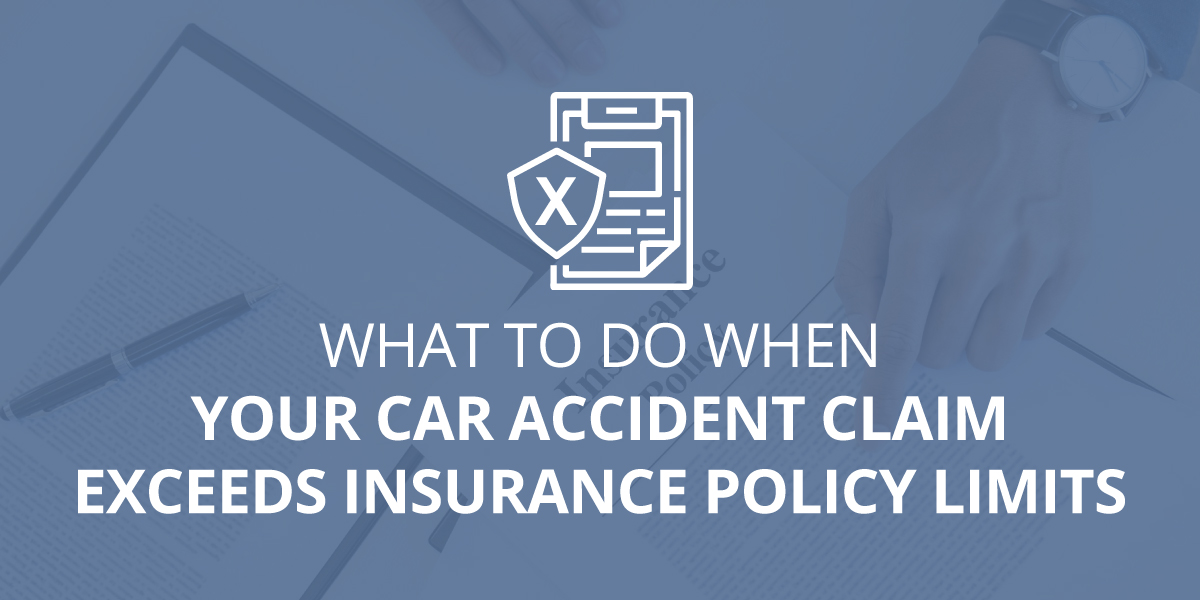 What to do When Your Car Accident Claim Exceeds Insurance Policy Limits